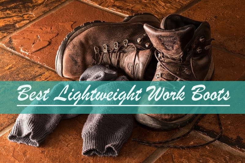 20+ Best Lightweight Work Boots
