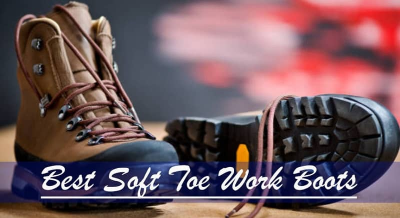 10 Best Soft Toe Work Boots Reviews