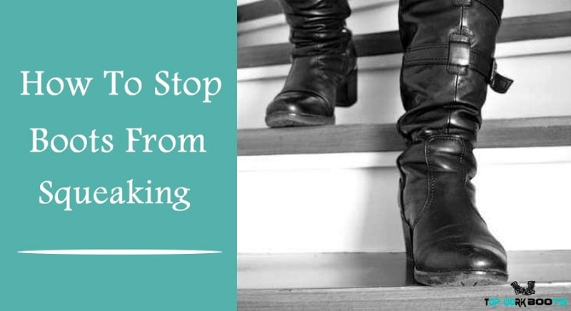 How To Stop Boots From Squeaking
